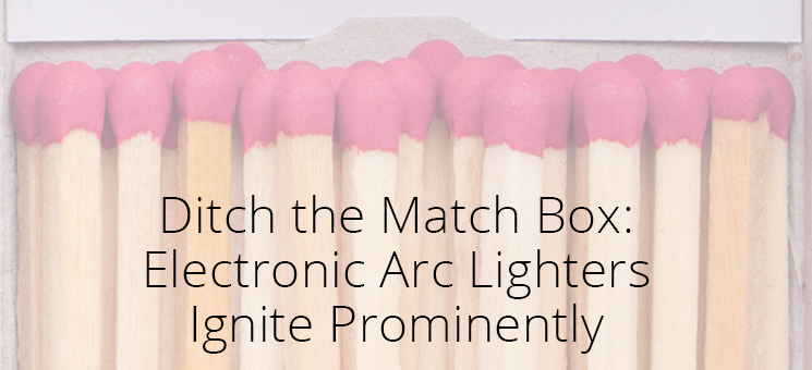Ditch the Match Box: Electronic Arc Lighters Ignite Prominently